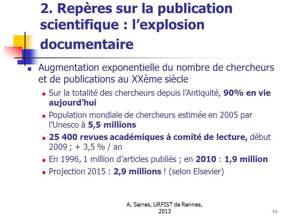 A. Serres, URFIST de Rennes, 2013 10 2. Repères sur la publication scientifique : lexplosion documentaire Augmentation exponentielle du nombre de cher
