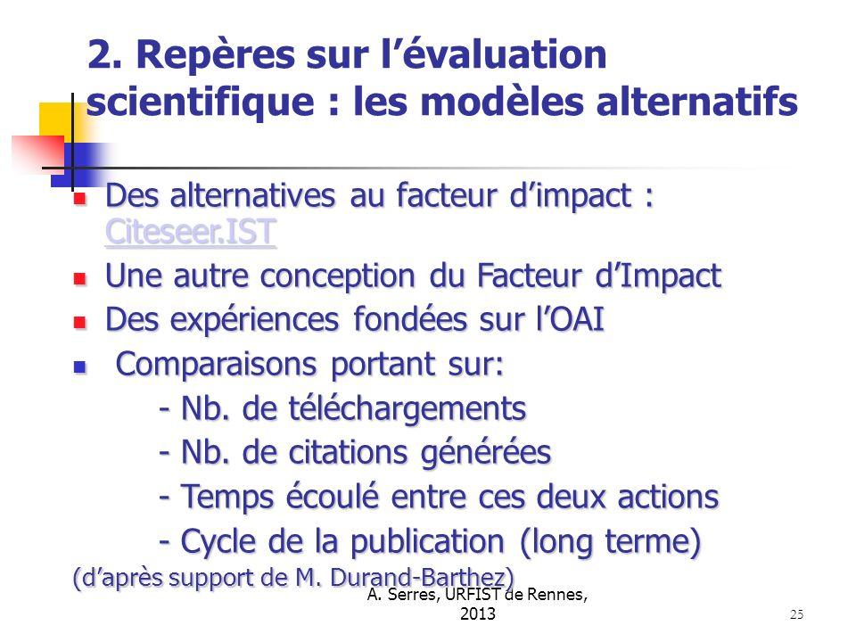 A. Serres, URFIST de Rennes, 2013 25 2. Repères sur lévaluation scientifique : les modèles alternatifs Des alternatives au facteur dimpact : Citeseer.