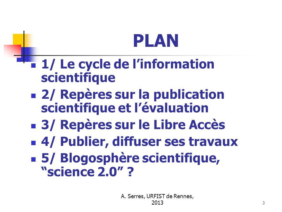 3 PLAN 1/ Le cycle de linformation scientifique 2/ Repères sur la publication scientifique et lévaluation 3/ Repères sur le Libre Accès 4/ Publier, di