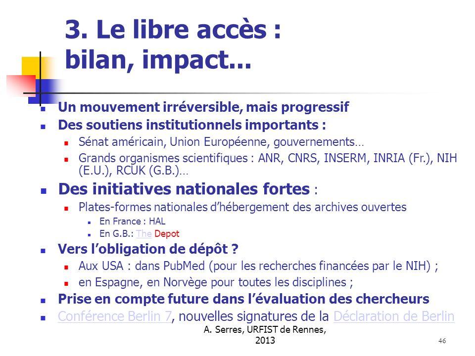 A. Serres, URFIST de Rennes, 2013 46 3. Le libre accès : bilan, impact... Un mouvement irréversible, mais progressif Des soutiens institutionnels impo
