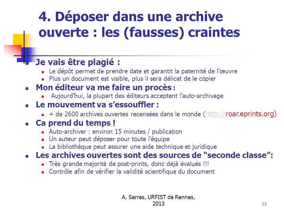 A. Serres, URFIST de Rennes, 2013 53 4. Déposer dans une archive ouverte : les (fausses) craintes Je vais être plagié : Le dépôt permet de prendre dat