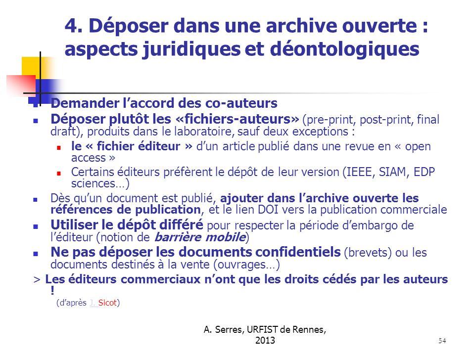 A. Serres, URFIST de Rennes, 2013 54 4. Déposer dans une archive ouverte : aspects juridiques et déontologiques Demander laccord des co-auteurs Dépose