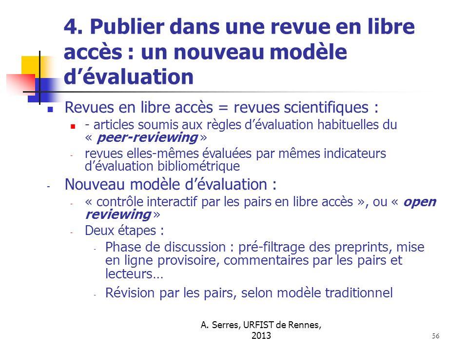 A. Serres, URFIST de Rennes, 2013 56 4. Publier dans une revue en libre accès : un nouveau modèle dévaluation Revues en libre accès = revues scientifi