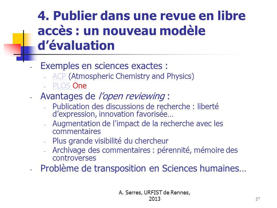 A. Serres, URFIST de Rennes, 2013 57 4. Publier dans une revue en libre accès : un nouveau modèle dévaluation - Exemples en sciences exactes : - ACP (