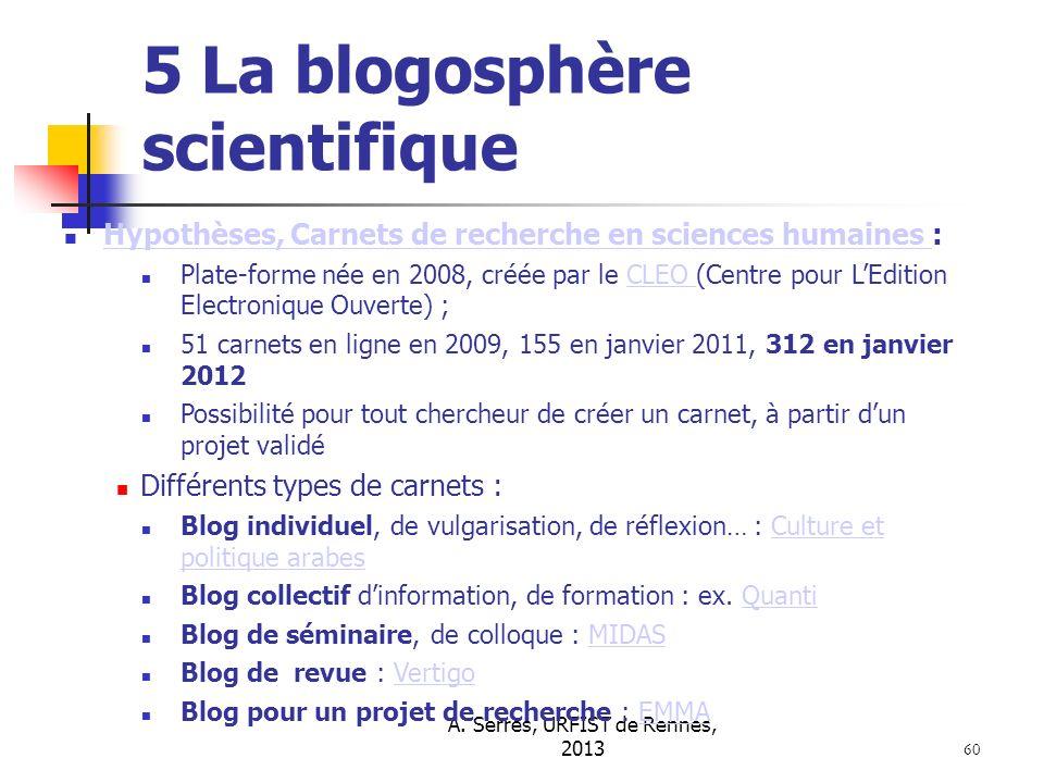 A. Serres, URFIST de Rennes, 2013 60 5 La blogosphère scientifique Hypothèses, Carnets de recherche en sciences humaines : Hypothèses, Carnets de rech