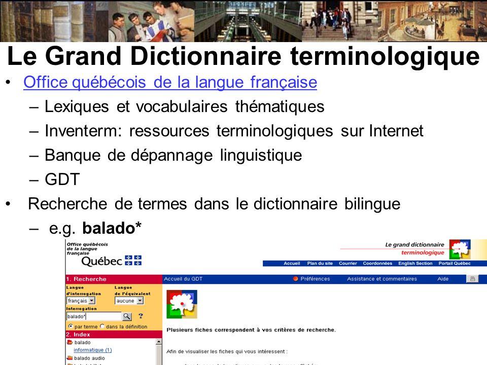 Le Grand Dictionnaire terminologique Office québécois de la langue française –Lexiques et vocabulaires thématiques –Inventerm: ressources terminologiq