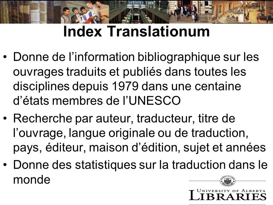 Index Translationum Donne de linformation bibliographique sur les ouvrages traduits et publiés dans toutes les disciplines depuis 1979 dans une centai