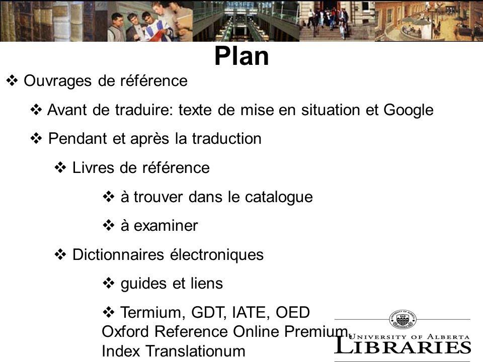 Plan Ouvrages de référence Avant de traduire: texte de mise en situation et Google Pendant et après la traduction Livres de référence à trouver dans l