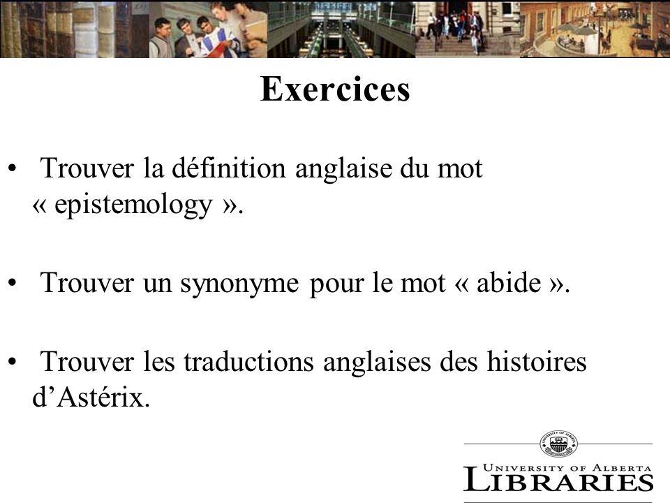 Exercices Trouver la définition anglaise du mot « epistemology ». Trouver un synonyme pour le mot « abide ». Trouver les traductions anglaises des his