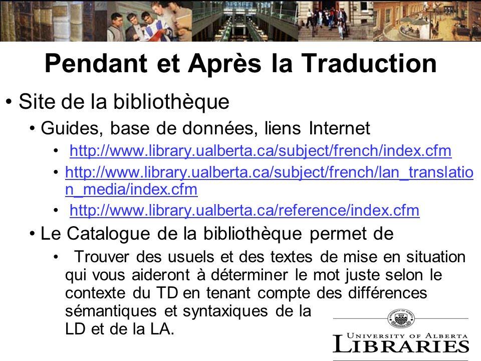 Pendant et Après la Traduction Site de la bibliothèque Guides, base de données, liens Internet http://www.library.ualberta.ca/subject/french/index.cfm