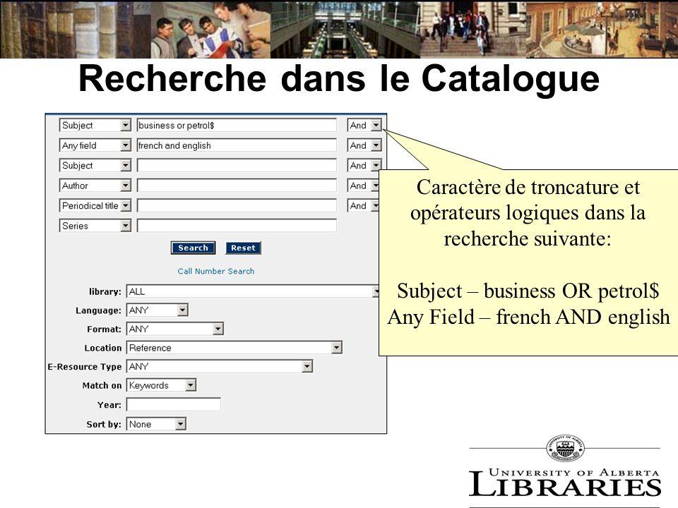 Recherche dans le Catalogue Caractère de troncature et opérateurs logiques dans la recherche suivante: Subject – business OR petrol$ Any Field – frenc