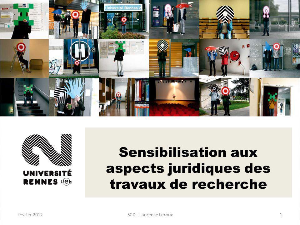 février 2012SCD - Laurence Leroux1 1 Sensibilisation aux aspects juridiques des travaux de recherche