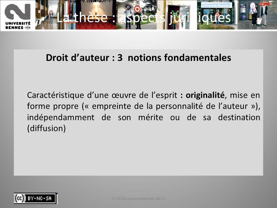 SCD - Laurence Leroux - 201210 La thèse : aspects juridiques Droit dauteur : 3 notions fondamentales Caractéristique dune œuvre de lesprit : originali