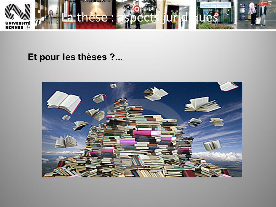 La thèse : aspects juridiques Et pour les thèses ?...