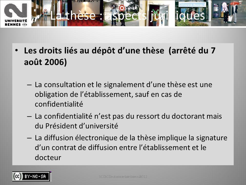 SCD - Laurence Leroux - 201217 La thèse : aspects juridiques Les droits liés au dépôt dune thèse (arrêté du 7 août 2006) – La consultation et le signa