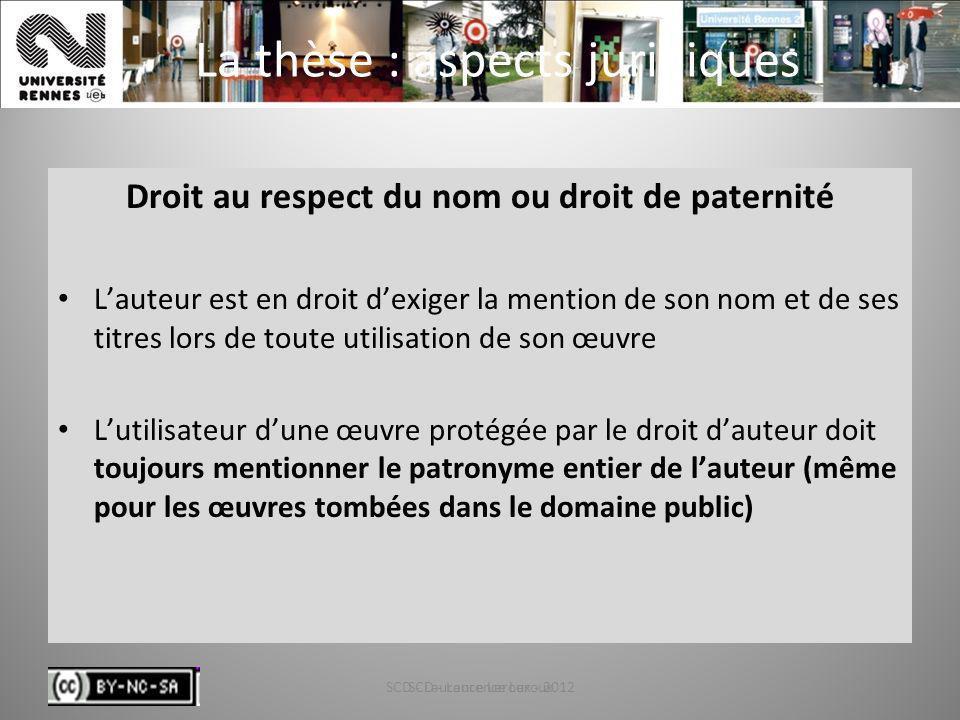 SCD - Laurence Leroux - 201222 La thèse : aspects juridiques Droit au respect du nom ou droit de paternité Lauteur est en droit dexiger la mention de