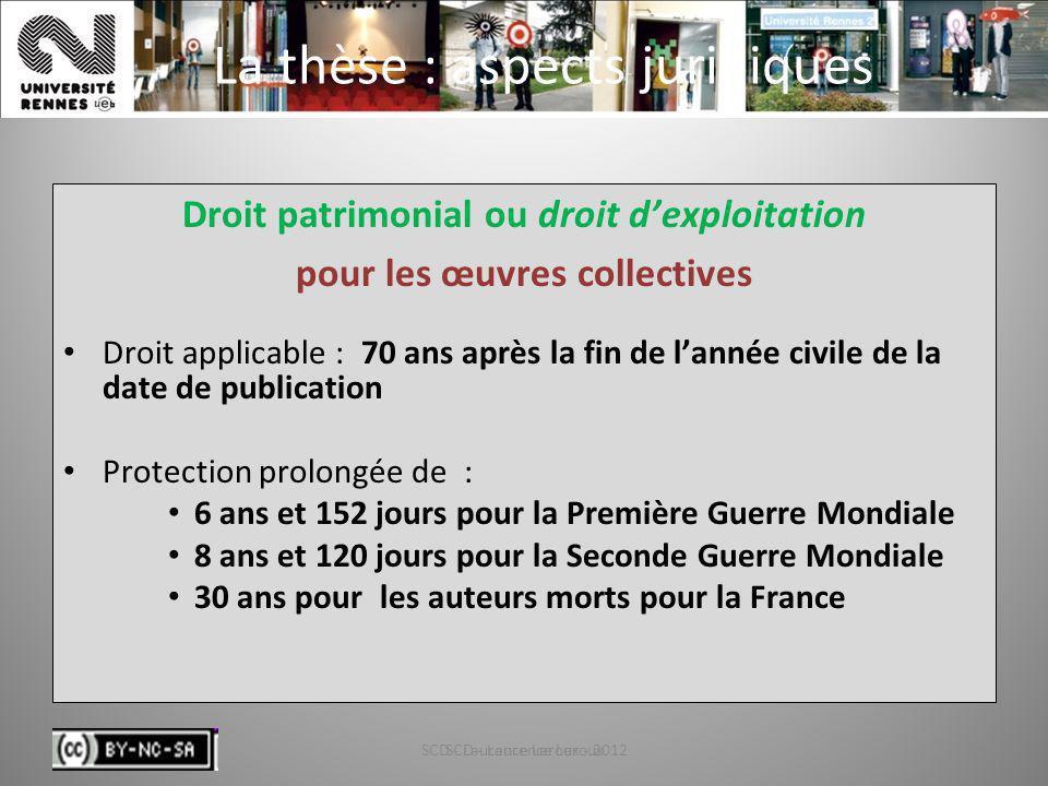 SCD - Laurence Leroux - 201234 La thèse : aspects juridiques Droit patrimonial ou droit dexploitation pour les œuvres collectives Droit applicable : 7