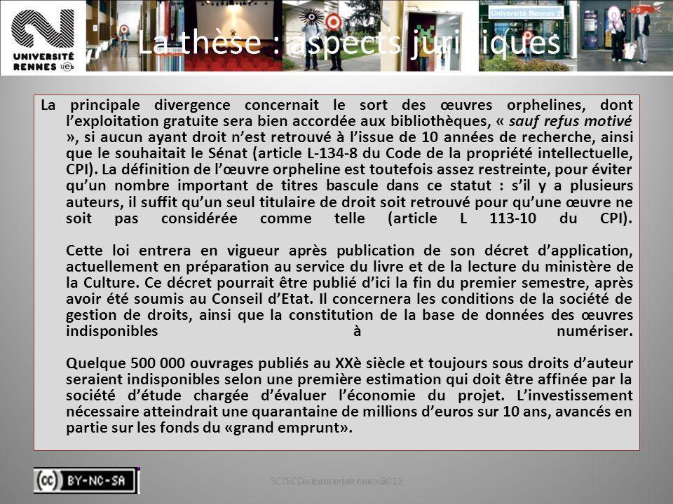 SCD - Laurence Leroux - 201236 La thèse : aspects juridiques La principale divergence concernait le sort des œuvres orphelines, dont lexploitation gra
