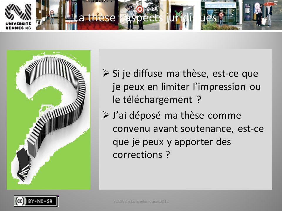 SCD - Laurence Leroux - 201241 La thèse : aspects juridiques Si je diffuse ma thèse, est-ce que je peux en limiter limpression ou le téléchargement ?