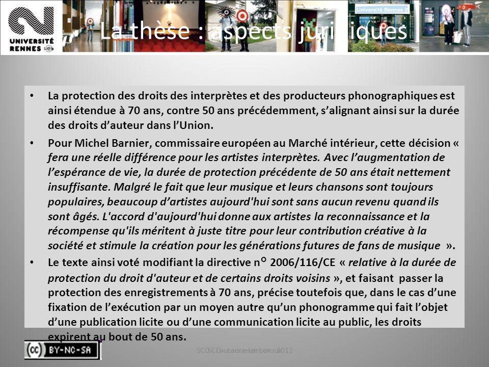 SCD - Laurence Leroux - 201244 La thèse : aspects juridiques La protection des droits des interprètes et des producteurs phonographiques est ainsi éte