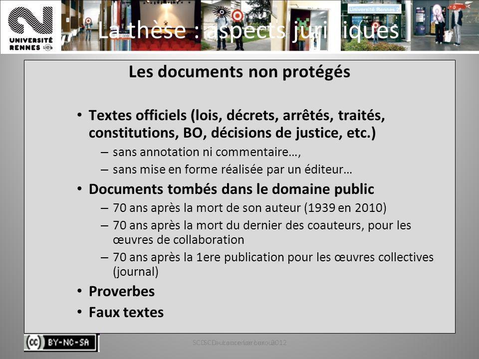 SCD - Laurence Leroux - 201245 La thèse : aspects juridiques Les documents non protégés Textes officiels (lois, décrets, arrêtés, traités, constitutio