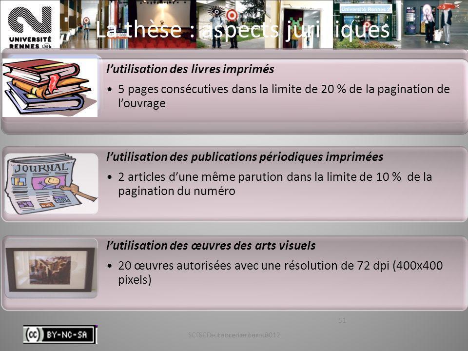 SCD - Laurence Leroux - 201251 La thèse : aspects juridiques SCD - Laurence Leroux 51 lutilisation des livres imprimés 5 pages consécutives dans la li