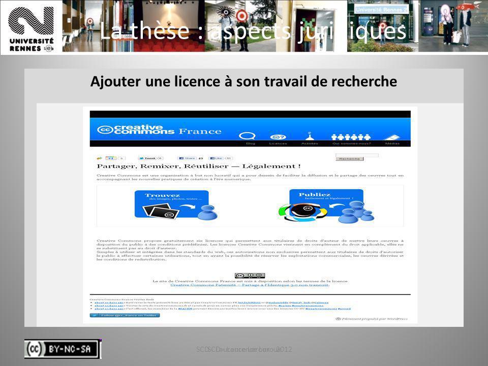 SCD - Laurence Leroux - 201258 La thèse : aspects juridiques Ajouter une licence à son travail de recherche SCD - Laurence Leroux58