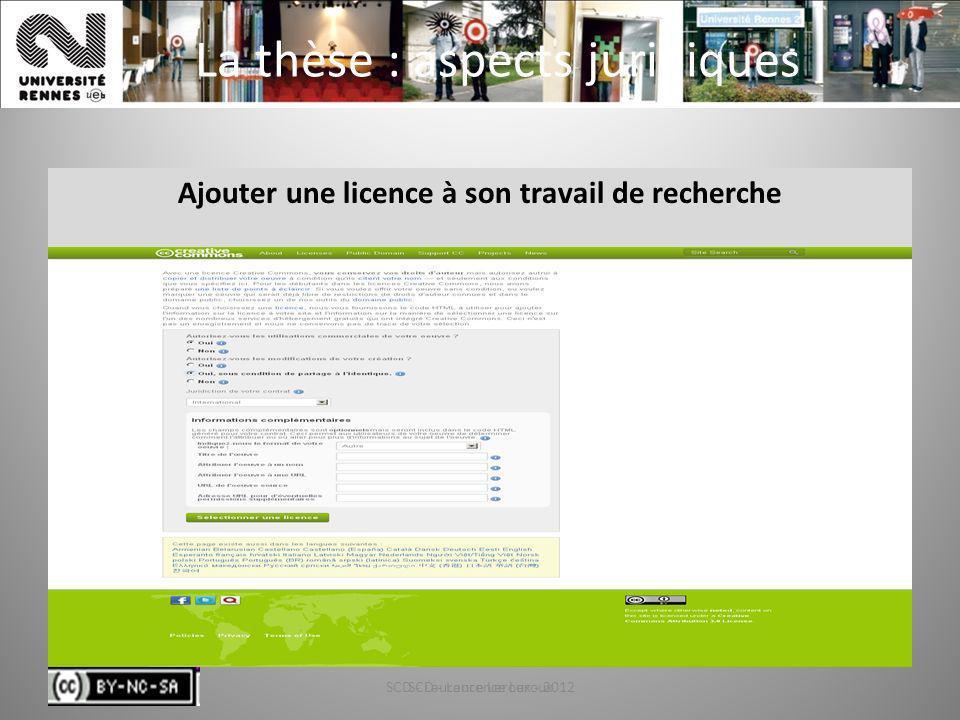 SCD - Laurence Leroux - 201259 La thèse : aspects juridiques Ajouter une licence à son travail de recherche SCD - Laurence Leroux59