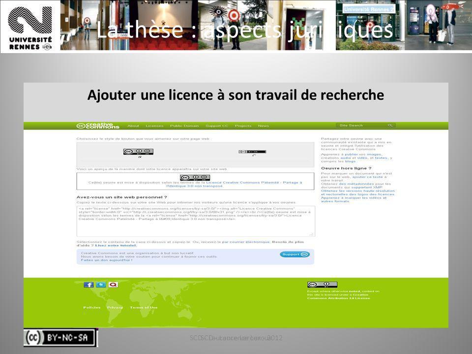 SCD - Laurence Leroux - 201260 La thèse : aspects juridiques Ajouter une licence à son travail de recherche SCD - Laurence Leroux60