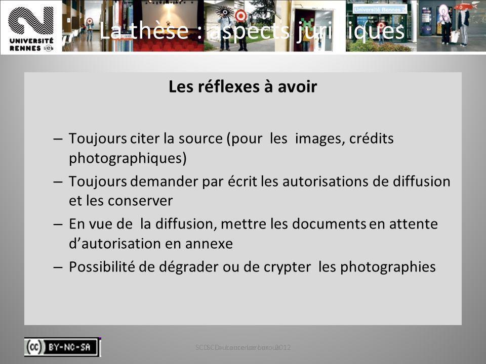 SCD - Laurence Leroux - 201262 La thèse : aspects juridiques Les réflexes à avoir – Toujours citer la source (pour les images, crédits photographiques