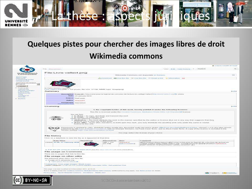 SCD - Laurence Leroux - 201266 La thèse : aspects juridiques Quelques pistes pour chercher des images libres de droit Wikimedia commons SCD - Laurence