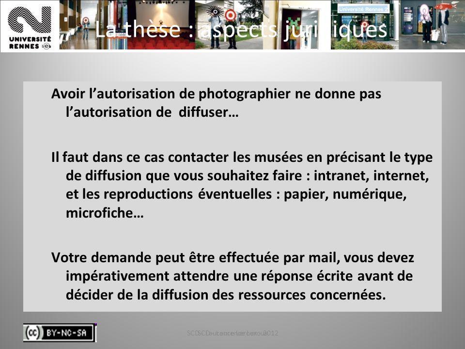SCD - Laurence Leroux - 201270 La thèse : aspects juridiques Avoir lautorisation de photographier ne donne pas lautorisation de diffuser… Il faut dans