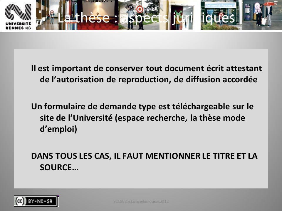 SCD - Laurence Leroux - 201271 La thèse : aspects juridiques Il est important de conserver tout document écrit attestant de lautorisation de reproduct