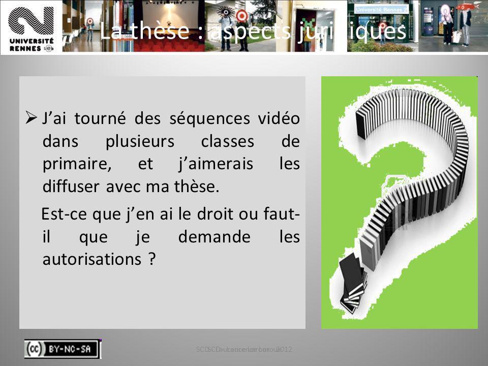 SCD - Laurence Leroux - 201272 La thèse : aspects juridiques Jai tourné des séquences vidéo dans plusieurs classes de primaire, et jaimerais les diffu