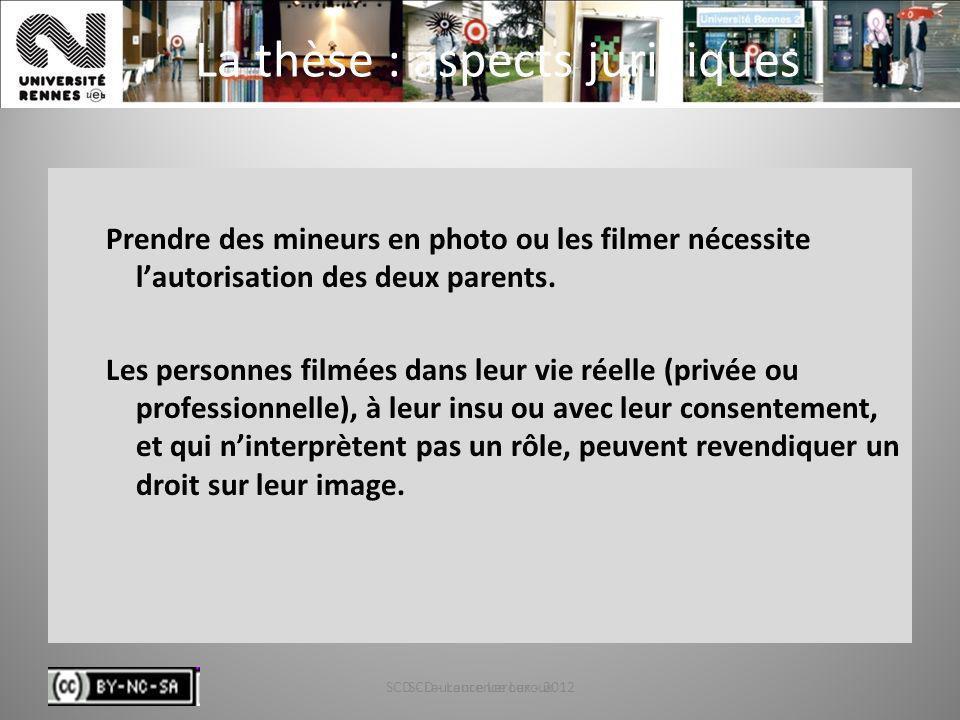 SCD - Laurence Leroux - 201273 La thèse : aspects juridiques Prendre des mineurs en photo ou les filmer nécessite lautorisation des deux parents. Les
