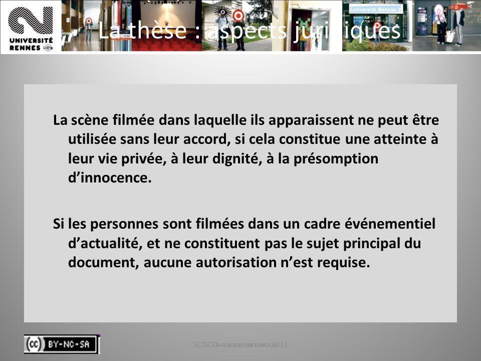 SCD - Laurence Leroux - 201274 La thèse : aspects juridiques La scène filmée dans laquelle ils apparaissent ne peut être utilisée sans leur accord, si