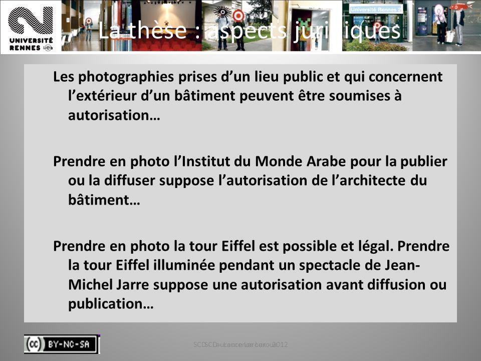 SCD - Laurence Leroux - 201276 La thèse : aspects juridiques Les photographies prises dun lieu public et qui concernent lextérieur dun bâtiment peuven