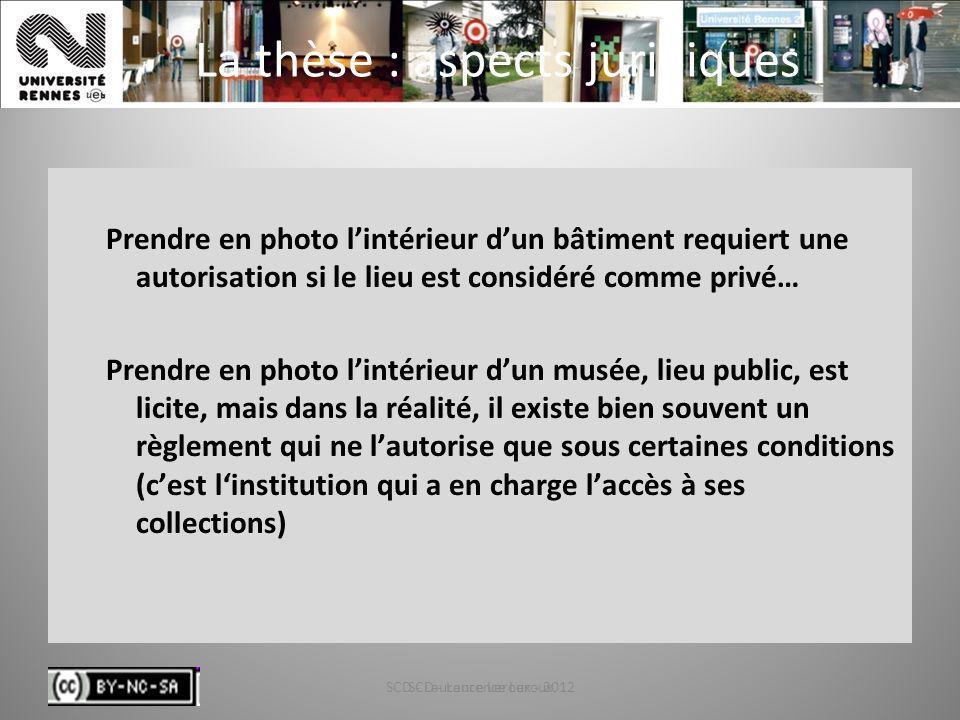 SCD - Laurence Leroux - 201277 La thèse : aspects juridiques Prendre en photo lintérieur dun bâtiment requiert une autorisation si le lieu est considé