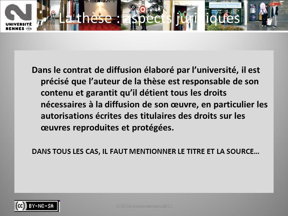 SCD - Laurence Leroux - 201280 La thèse : aspects juridiques Dans le contrat de diffusion élaboré par luniversité, il est précisé que lauteur de la th