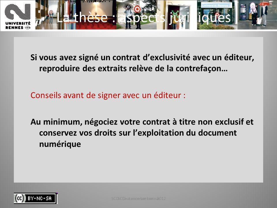 SCD - Laurence Leroux - 201282 La thèse : aspects juridiques Si vous avez signé un contrat dexclusivité avec un éditeur, reproduire des extraits relèv