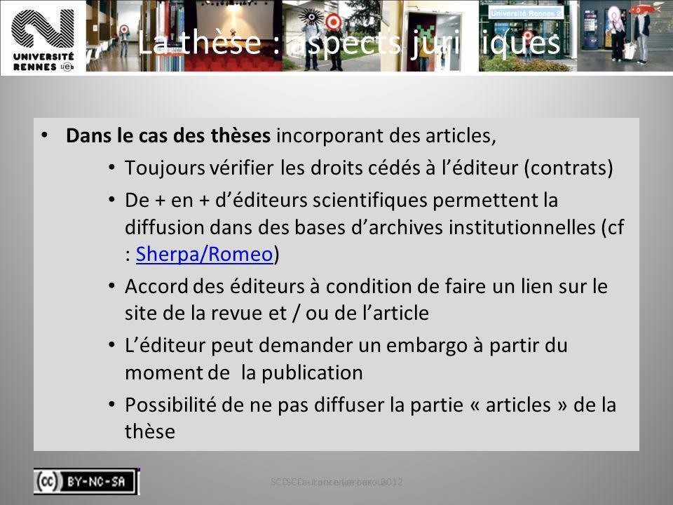SCD - Laurence Leroux - 201285 La thèse : aspects juridiques Dans le cas des thèses incorporant des articles, Toujours vérifier les droits cédés à léd