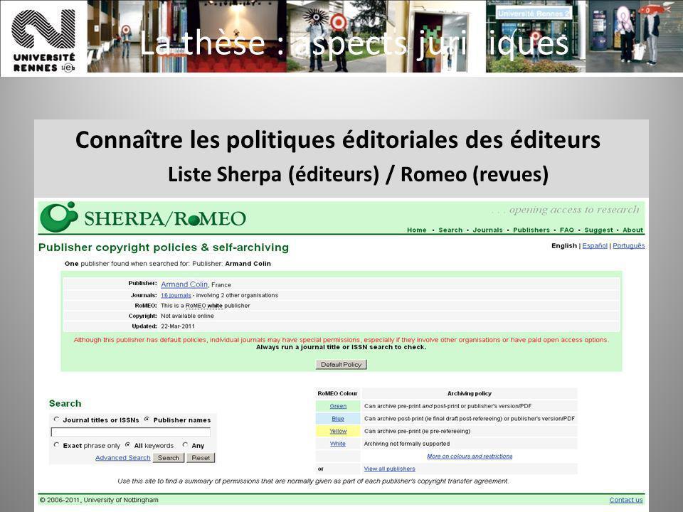 SCD - Laurence Leroux - 201286 La thèse : aspects juridiques Connaître les politiques éditoriales des éditeurs Liste Sherpa (éditeurs) / Romeo (revues