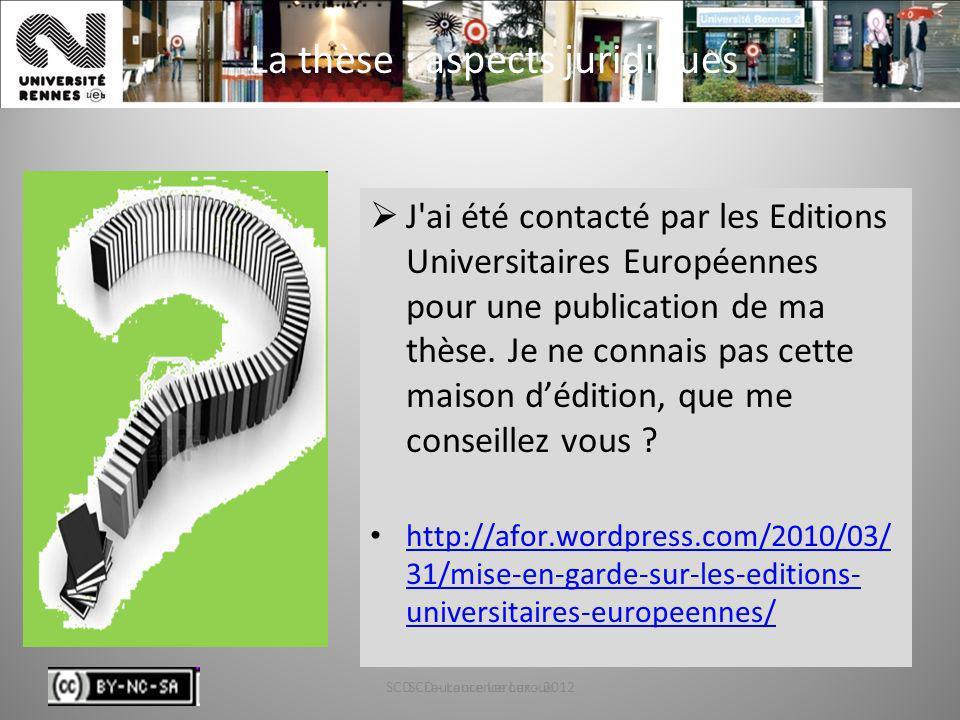 SCD - Laurence Leroux - 201287 La thèse : aspects juridiques J'ai été contacté par les Editions Universitaires Européennes pour une publication de ma