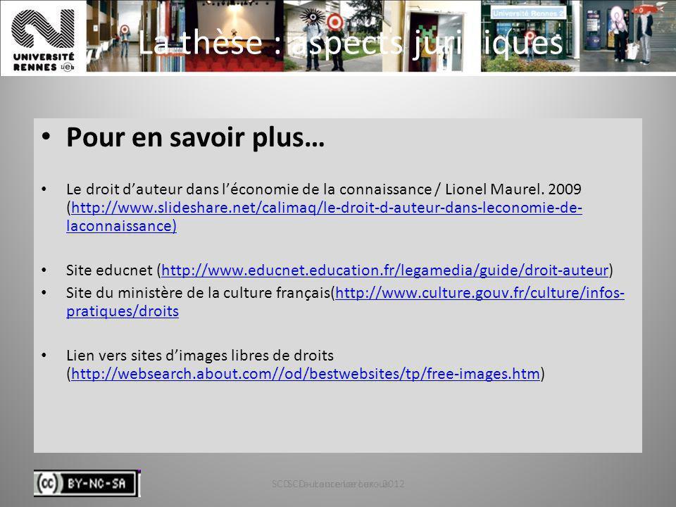 SCD - Laurence Leroux - 201289 La thèse : aspects juridiques Pour en savoir plus… Le droit dauteur dans léconomie de la connaissance / Lionel Maurel.