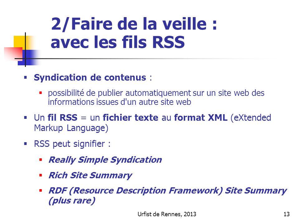 Urfist de Rennes, 201313 2/Faire de la veille : avec les fils RSS Syndication de contenus : possibilité de publier automatiquement sur un site web des