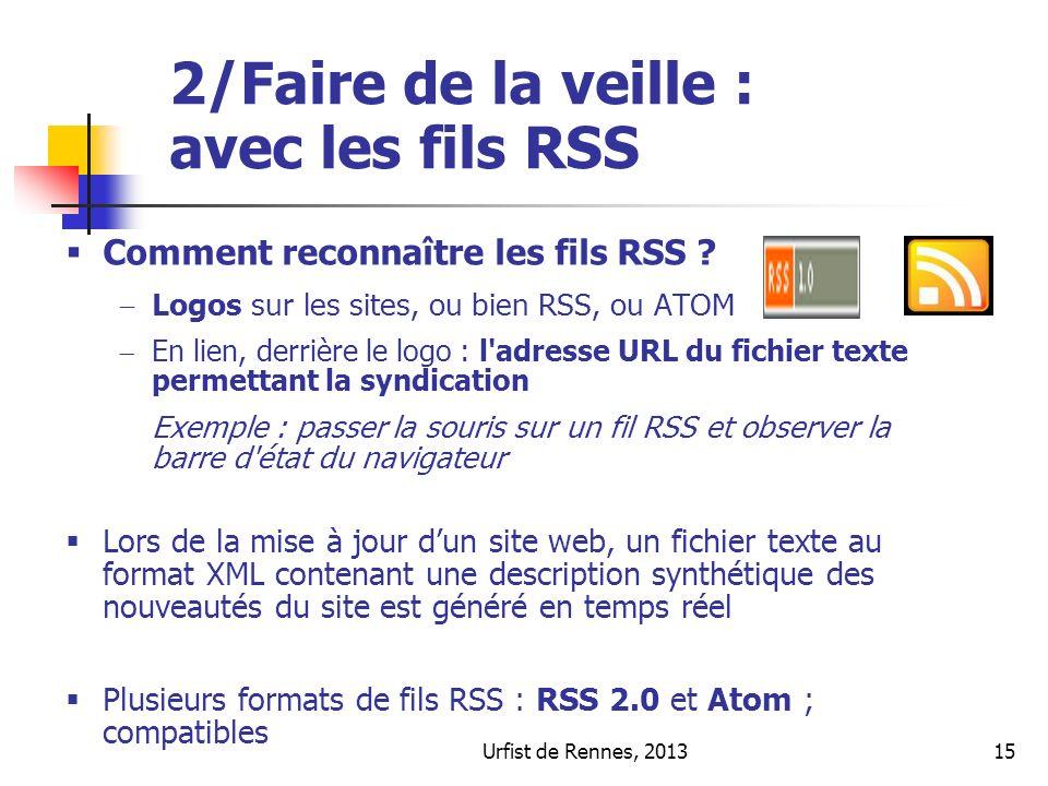 Urfist de Rennes, 201315 2/Faire de la veille : avec les fils RSS Comment reconnaître les fils RSS ? Logos sur les sites, ou bien RSS, ou ATOM En lien
