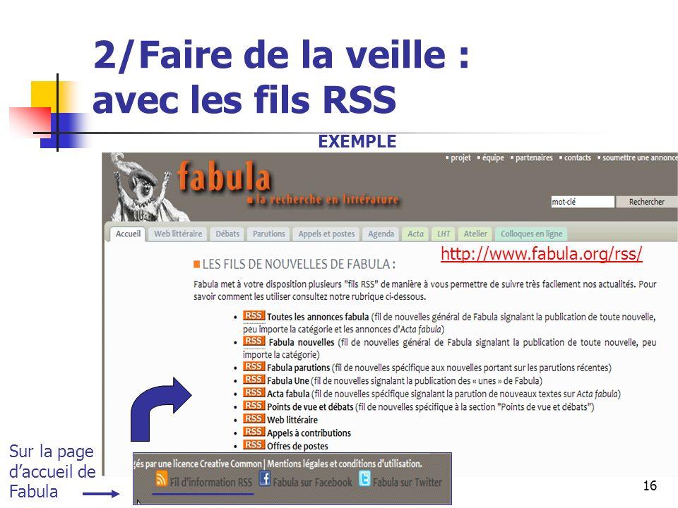 Urfist de Rennes, 201316 2/Faire de la veille : avec les fils RSS http://www.fabula.org/rss/ Sur la page daccueil de Fabula EXEMPLE