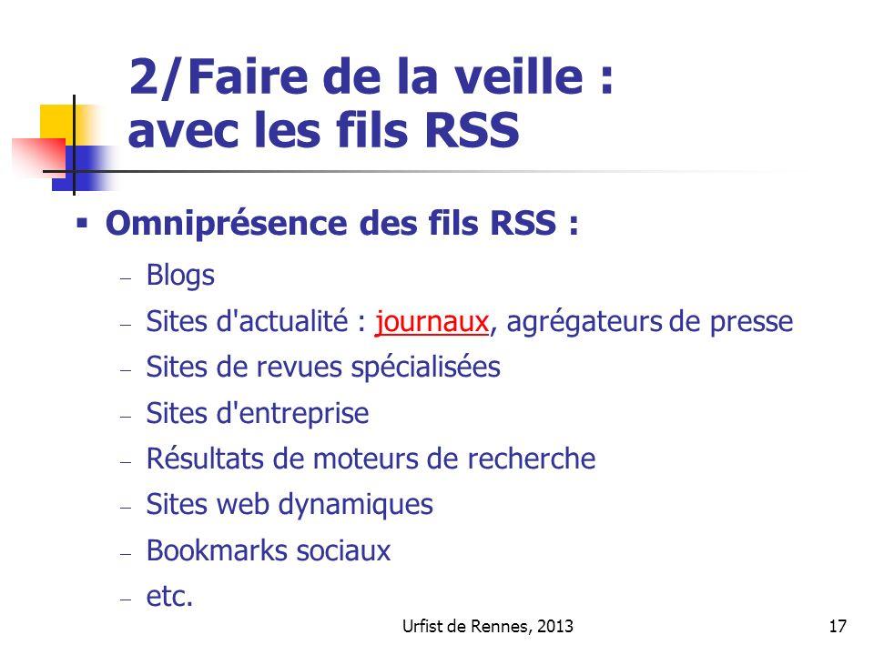 Urfist de Rennes, 201317 2/Faire de la veille : avec les fils RSS Omniprésence des fils RSS : Blogs Sites d'actualité : journaux, agrégateurs de press
