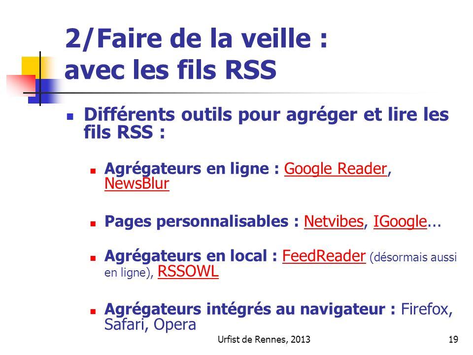 Urfist de Rennes, 201319 2/Faire de la veille : avec les fils RSS Différents outils pour agréger et lire les fils RSS : Agrégateurs en ligne : Google