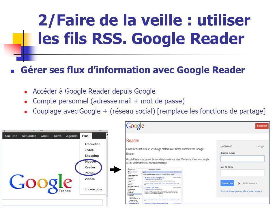 Urfist de Rennes, 201321Urfist de Rennes, 201321 2/Faire de la veille : utiliser les fils RSS. Google Reader Gérer ses flux dinformation avec Google R